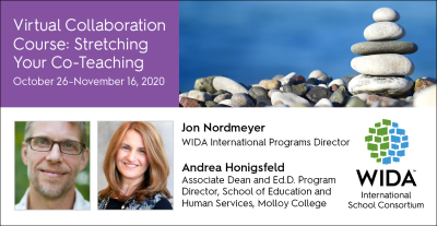 Virtual Collaboration Course: Stretching Your Co-Teaching October 26-November 16, 2020 with photos of Jon Nordmeyer, WIDA International Program director, and Andrea Honigsfeld, Associate Dean and Ed.D. Program Director, School of Education and Human Services, Mallow College